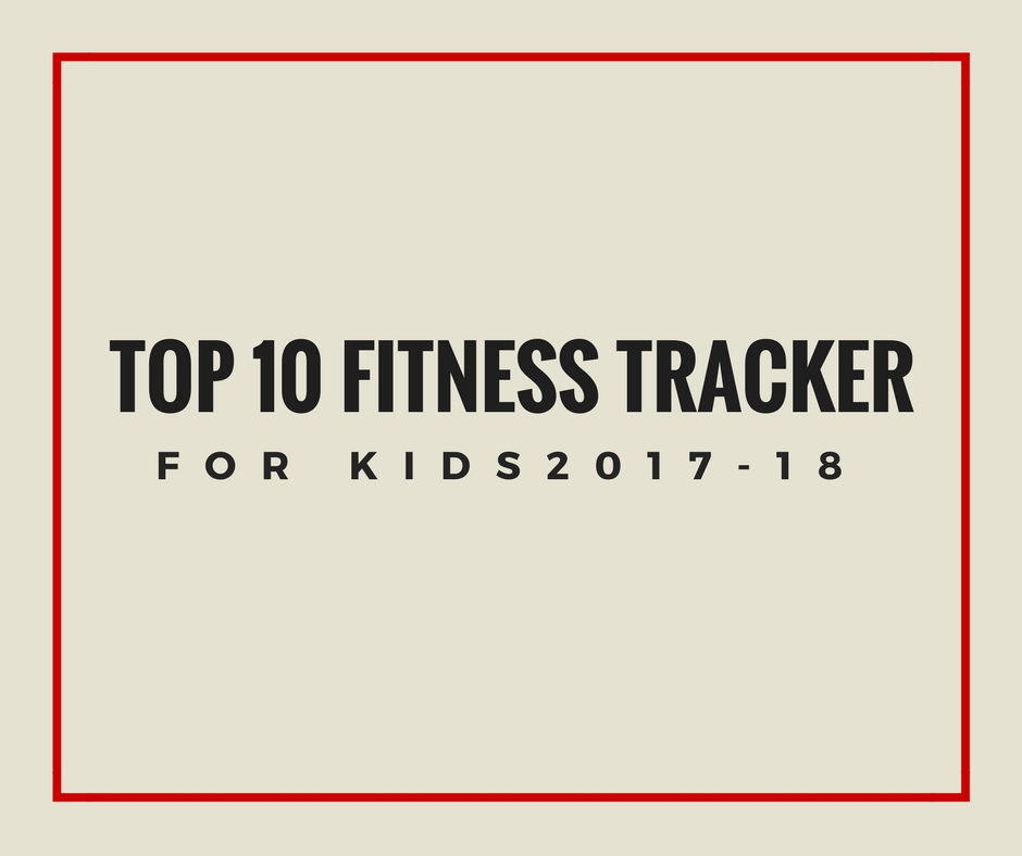 Top 10 Fitness Tracker for kids